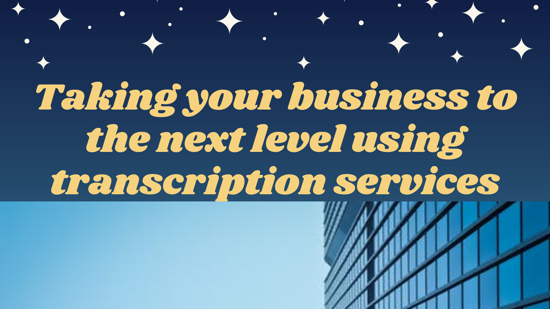 Taking your business to the next level using transcription services